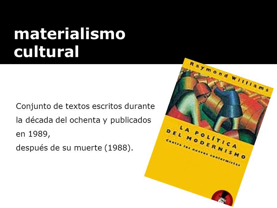 materialismo cultural Conjunto de textos escritos durante