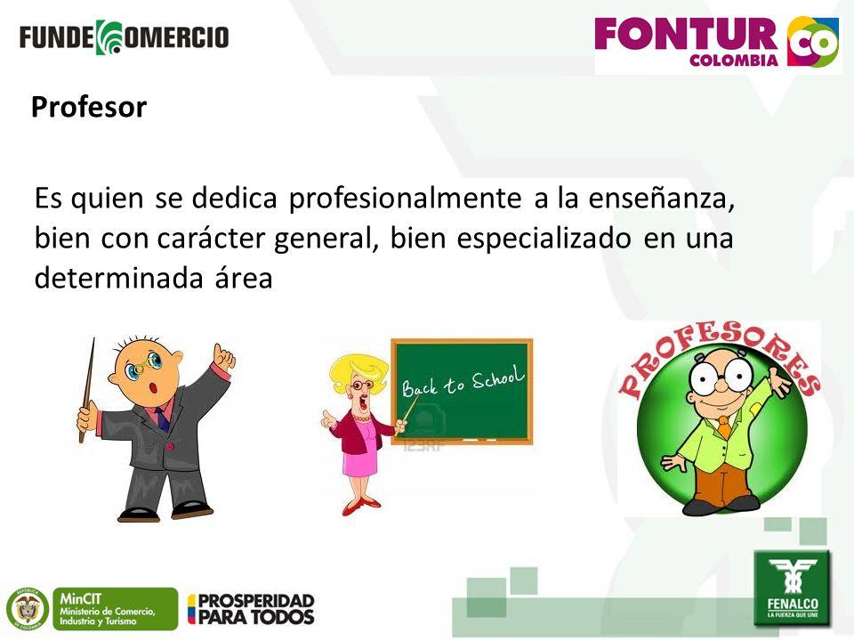 Profesor Es quien se dedica profesionalmente a la enseñanza, bien con carácter general, bien especializado en una determinada área.