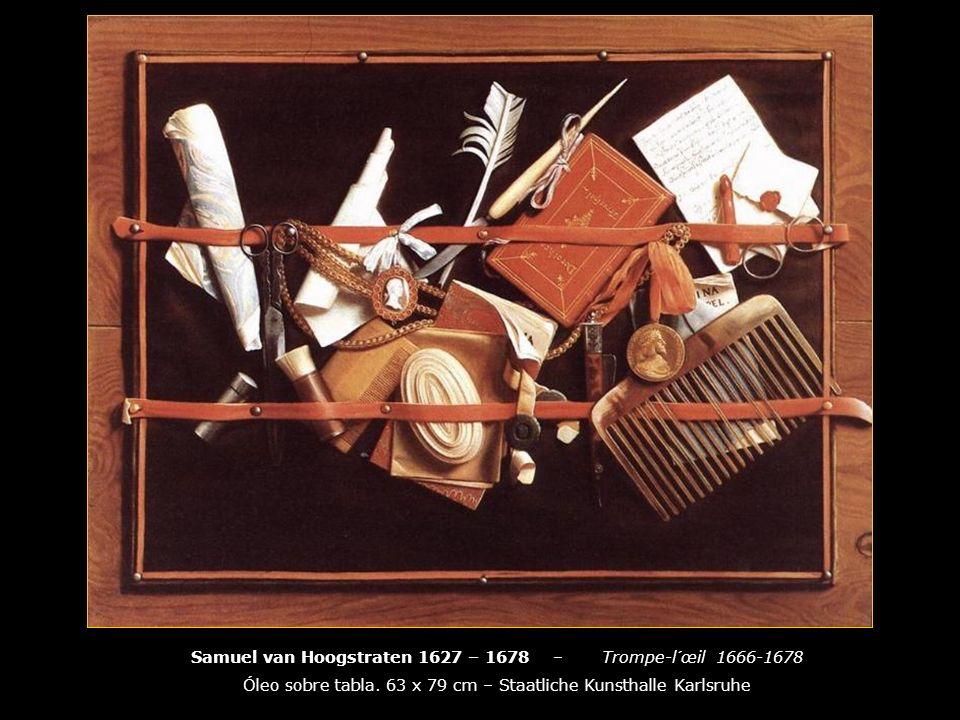 Samuel van Hoogstraten 1627 – 1678 – Trompe-l´œil 1666-1678