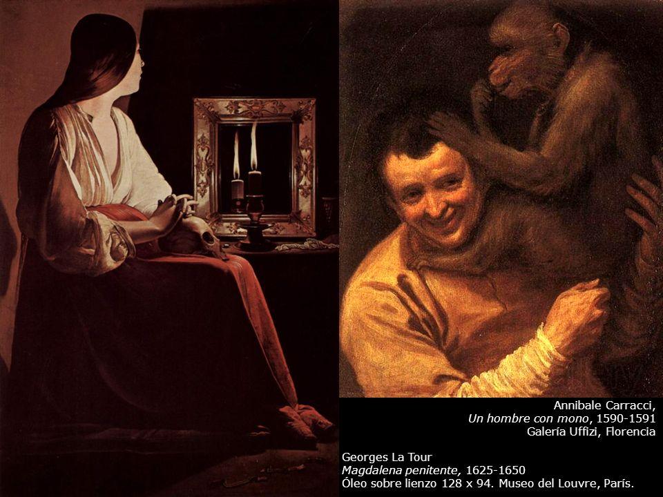 Annibale Carracci, Un hombre con mono, 1590-1591. Galería Uffizi, Florencia. Georges La Tour. Magdalena penitente, 1625-1650.