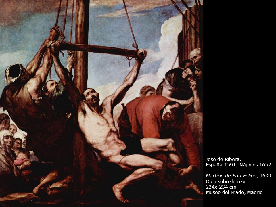 José de Ribera,España 1591- Nápoles 1652. Martirio de San Felipe, 1639. Óleo sobre lienzo. 234x 234 cm.
