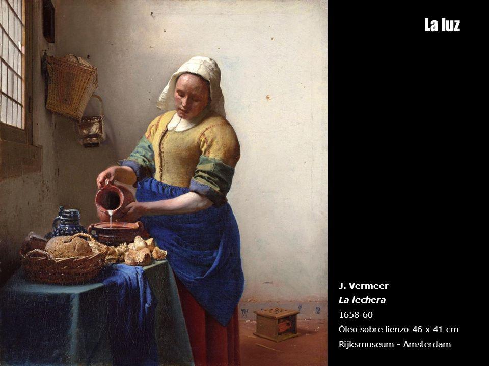 La luz J. Vermeer La lechera 1658-60 Óleo sobre lienzo 46 x 41 cm