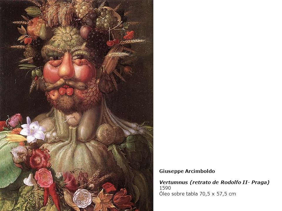 Giuseppe Arcimboldo Vertumnus (retrato de Rodolfo II- Praga) 1590 Óleo sobre tabla 70,5 x 57,5 cm