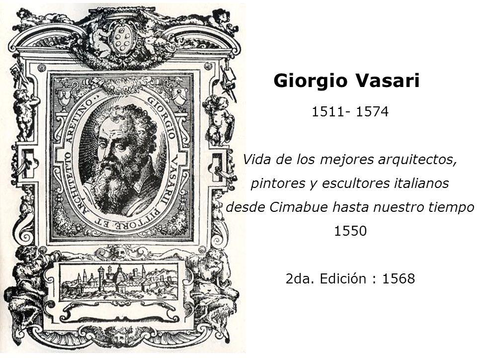 Giorgio Vasari 1511- 1574 Vida de los mejores arquitectos,