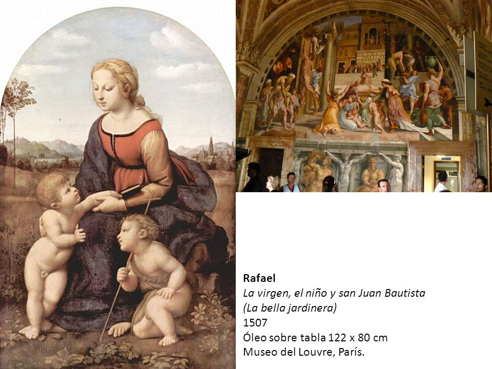 Rafael La virgen, el niño y san Juan Bautista (La bella jardinera) 1507. Óleo sobre tabla 122 x 80 cm.