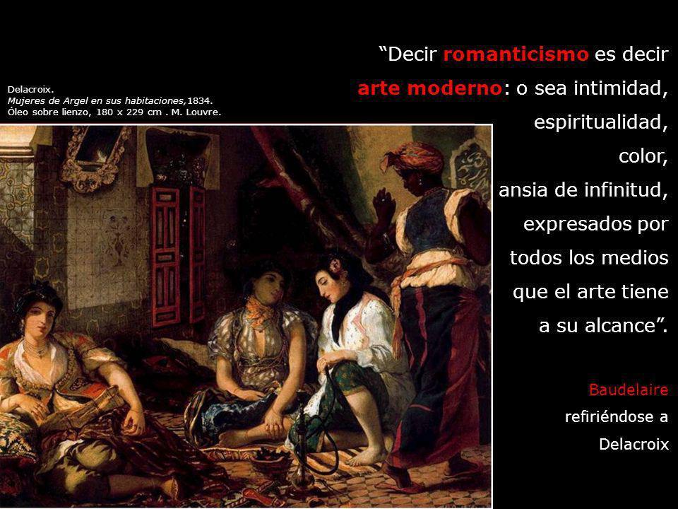 Decir romanticismo es decir arte moderno: o sea intimidad,