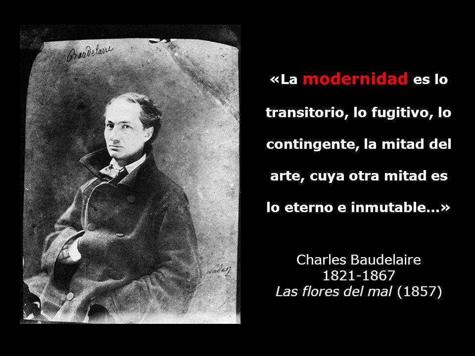 «La modernidad es lo transitorio, lo fugitivo, lo contingente, la mitad del arte, cuya otra mitad es lo eterno e inmutable…»