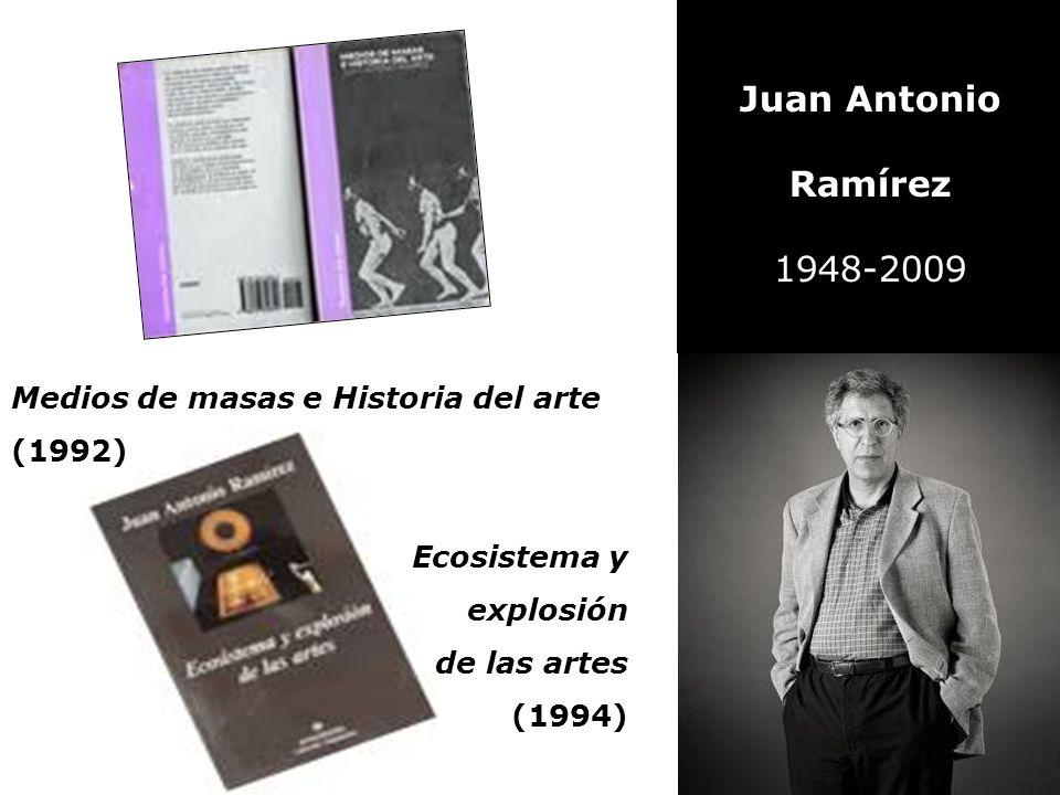 Juan Antonio Ramírez 1948-2009 Medios de masas e Historia del arte