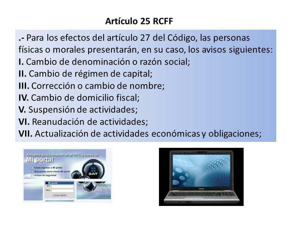 Artículo 25 RCFF .- Para los efectos del artículo 27 del Código, las personas físicas o morales presentarán, en su caso, los avisos siguientes: