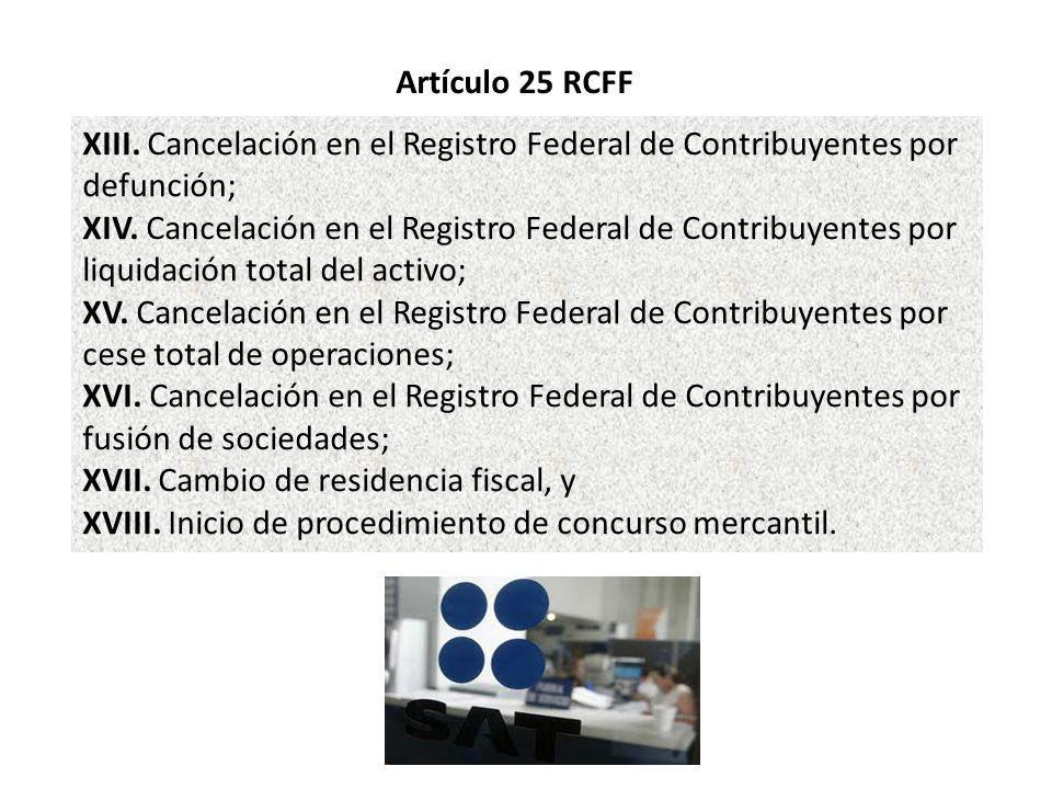 Artículo 25 RCFF XIII. Cancelación en el Registro Federal de Contribuyentes por defunción;