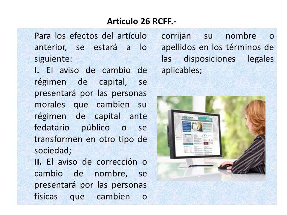Artículo 26 RCFF.- Para los efectos del artículo anterior, se estará a lo siguiente:
