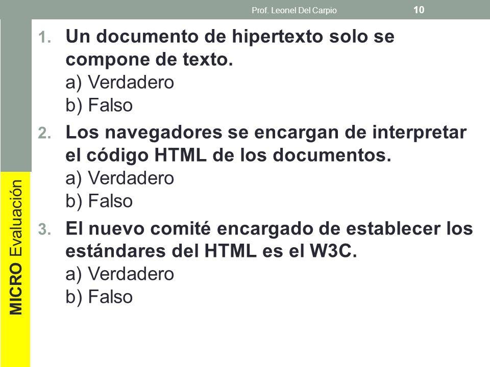 Prof. Leonel Del Carpio Un documento de hipertexto solo se compone de texto. a) Verdadero b) Falso.