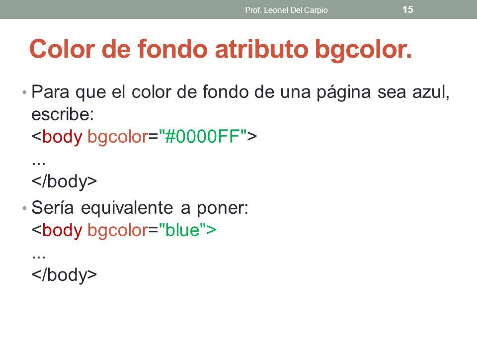 Color de fondo atributo bgcolor.