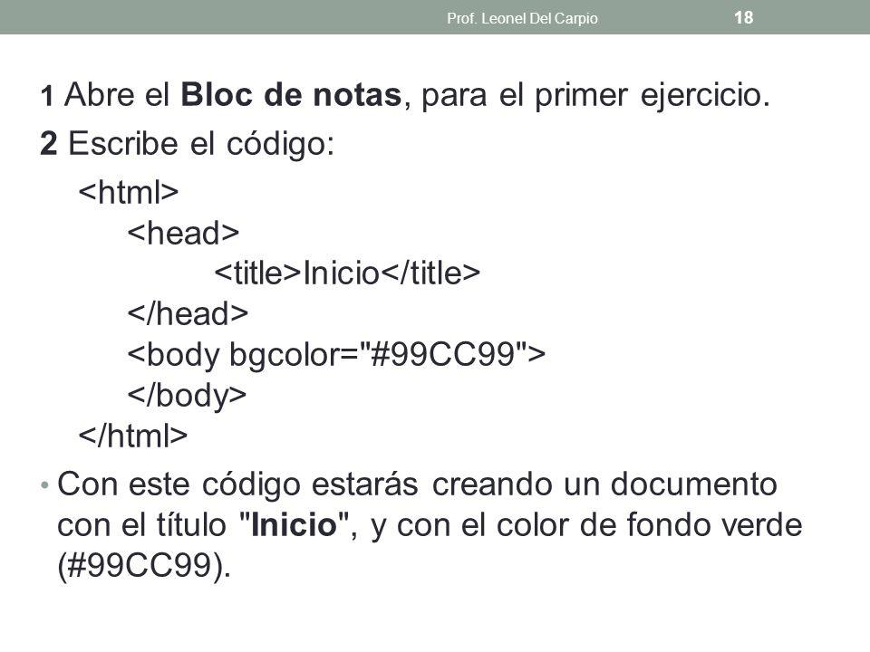 Prof. Leonel Del Carpio 1 Abre el Bloc de notas, para el primer ejercicio. 2 Escribe el código: