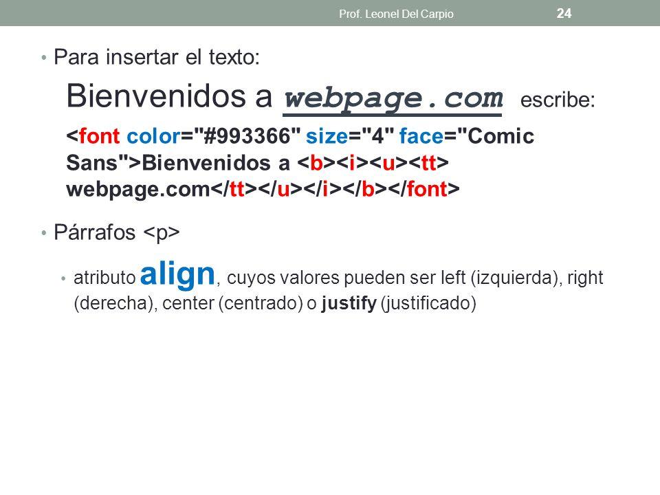 Para insertar el texto: Bienvenidos a webpage.com escribe:
