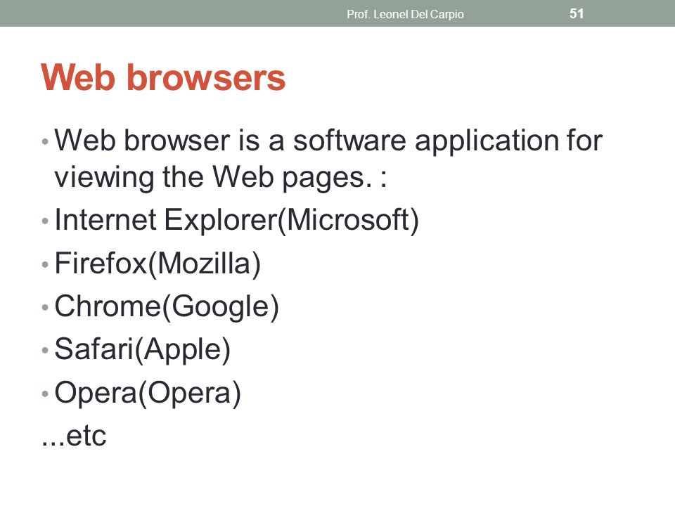 Prof. Leonel Del Carpio Web browsers. Web browser is a software application for viewing the Web pages. :