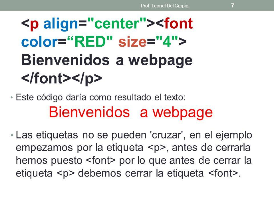 Prof. Leonel Del Carpio <p align= center ><font color= RED size= 4 > Bienvenidos a webpage </font></p>