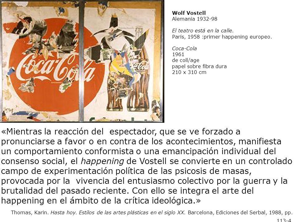 Wolf VostellAlemania 1932-98. El teatro está en la calle. París, 1958 :primer happening europeo. Coca-Cola 1961.