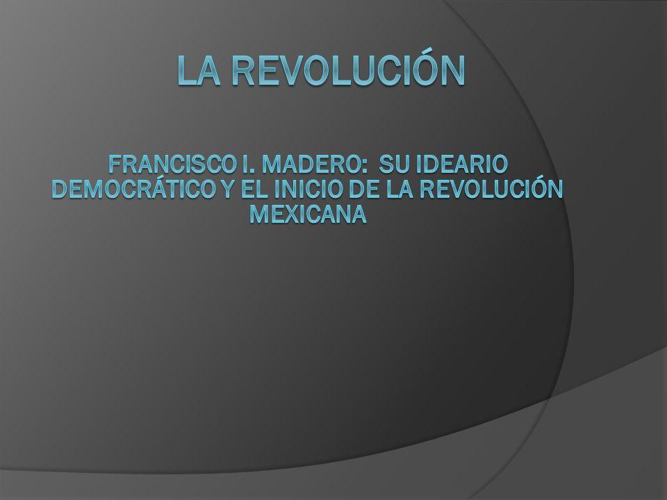 La revolución Francisco i. madero: su ideario democrático y el inicio de la Revolución mexicana