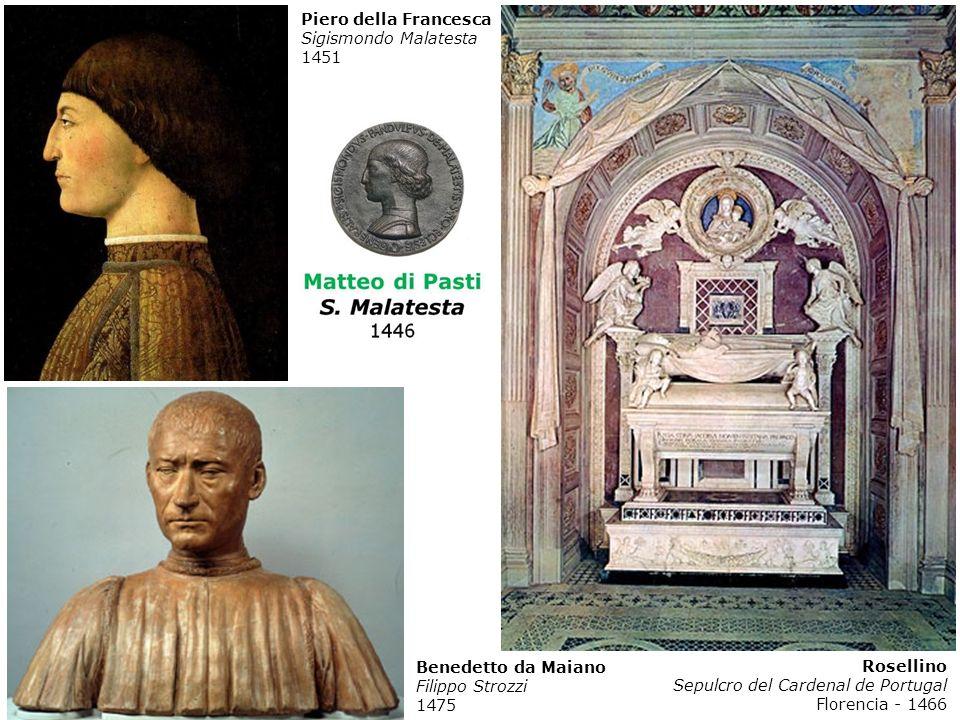 Piero della Francesca Sigismondo Malatesta. 1451. Benedetto da Maiano. Filippo Strozzi. 1475. Rosellino.