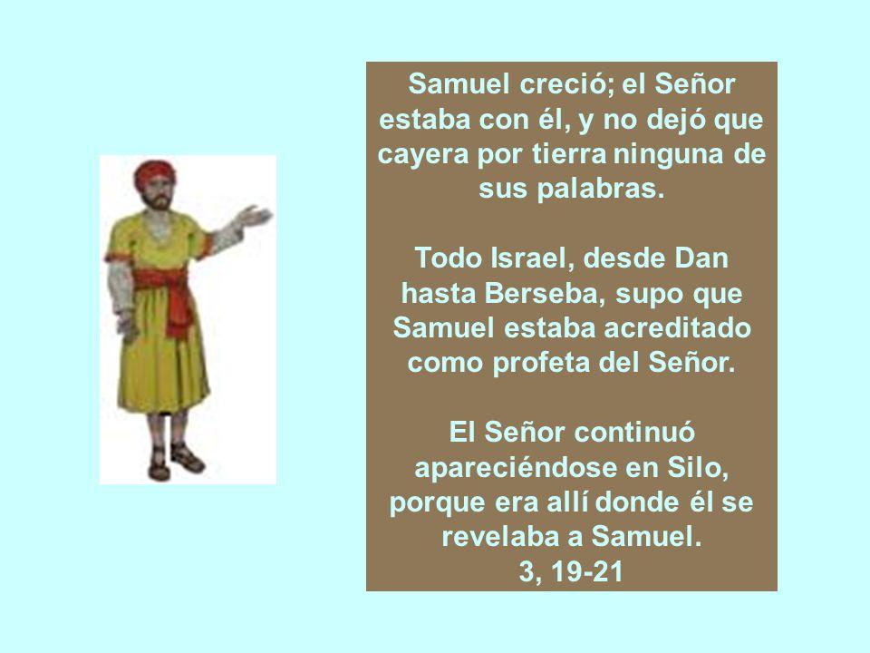 Samuel creció; el Señor estaba con él, y no dejó que cayera por tierra ninguna de sus palabras.