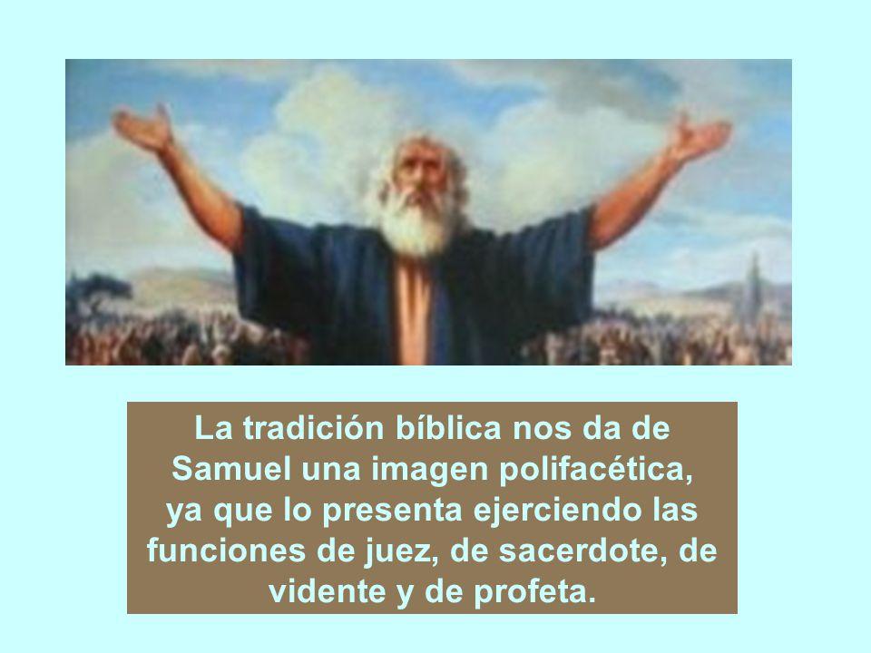 La tradición bíblica nos da de Samuel una imagen polifacética,