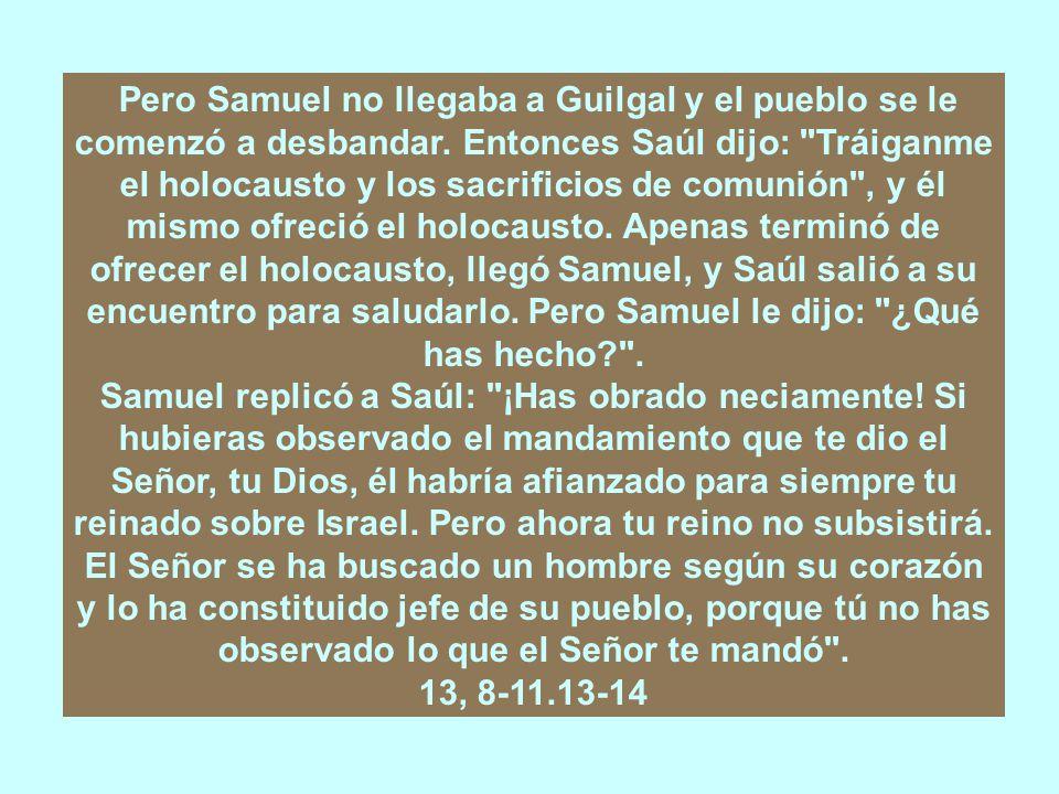 Pero Samuel no llegaba a Guilgal y el pueblo se le comenzó a desbandar