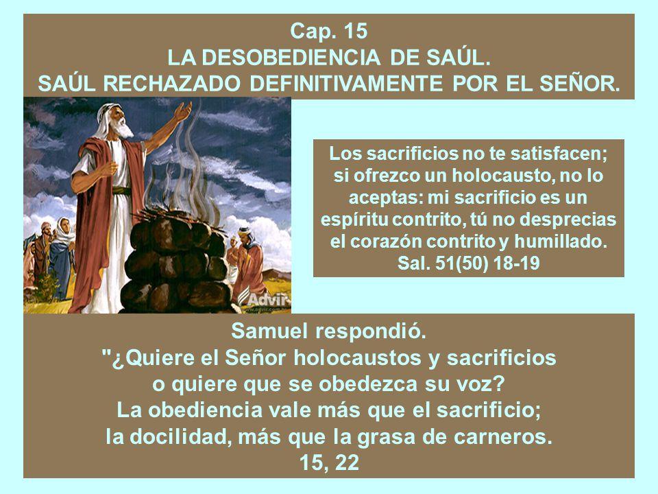 LA DESOBEDIENCIA DE SAÚL. SAÚL RECHAZADO DEFINITIVAMENTE POR EL SEÑOR.