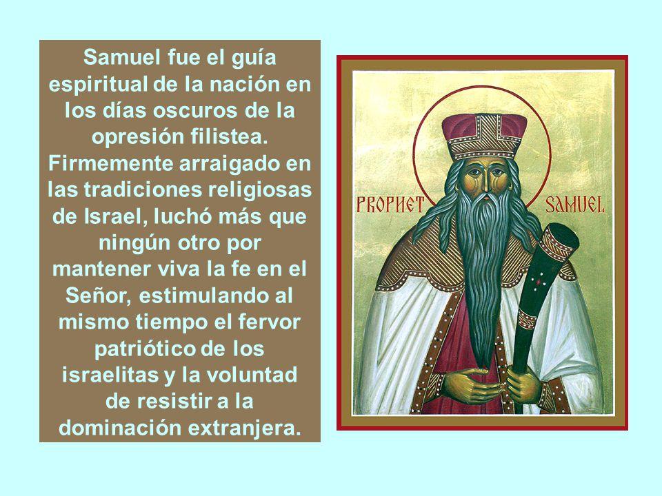 Samuel fue el guía espiritual de la nación en los días oscuros de la opresión filistea.