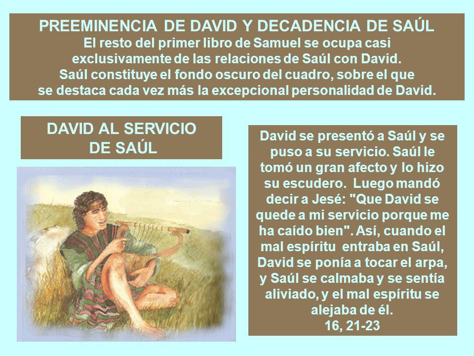 PREEMINENCIA DE DAVID Y DECADENCIA DE SAÚL El resto del primer libro de Samuel se ocupa casi