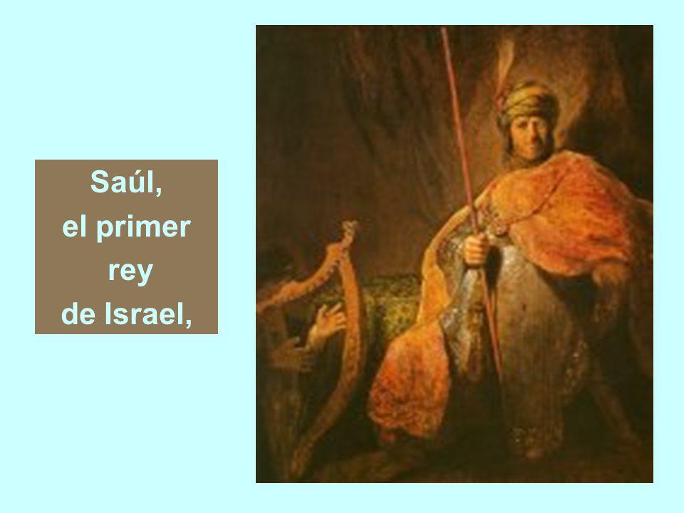 Saúl, el primer rey de Israel,