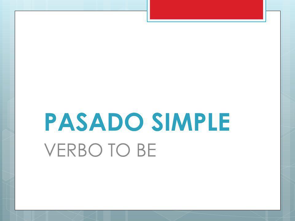 PASADO SIMPLE VERBO TO BE