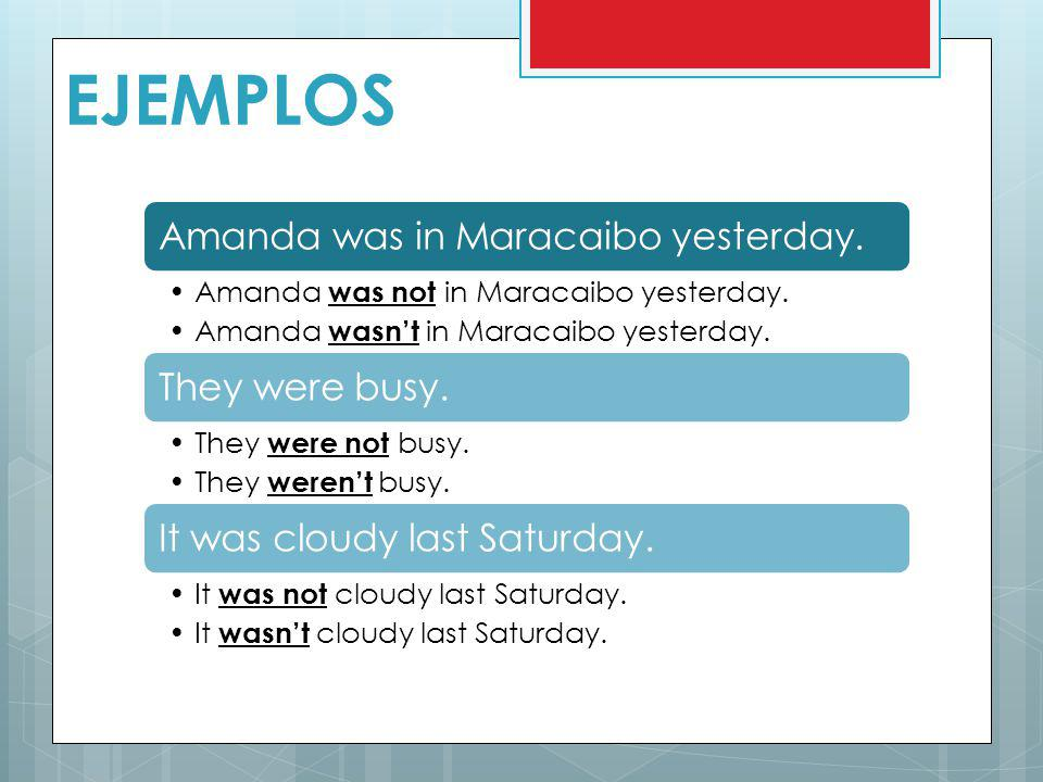EJEMPLOS Amanda was in Maracaibo yesterday.