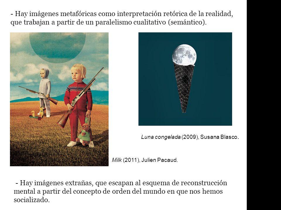 - Hay imágenes metafóricas como interpretación retórica de la realidad, que trabajan a partir de un paralelismo cualitativo (semántico).
