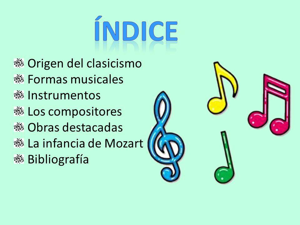 ÍNDICE Origen del clasicismo Formas musicales Instrumentos