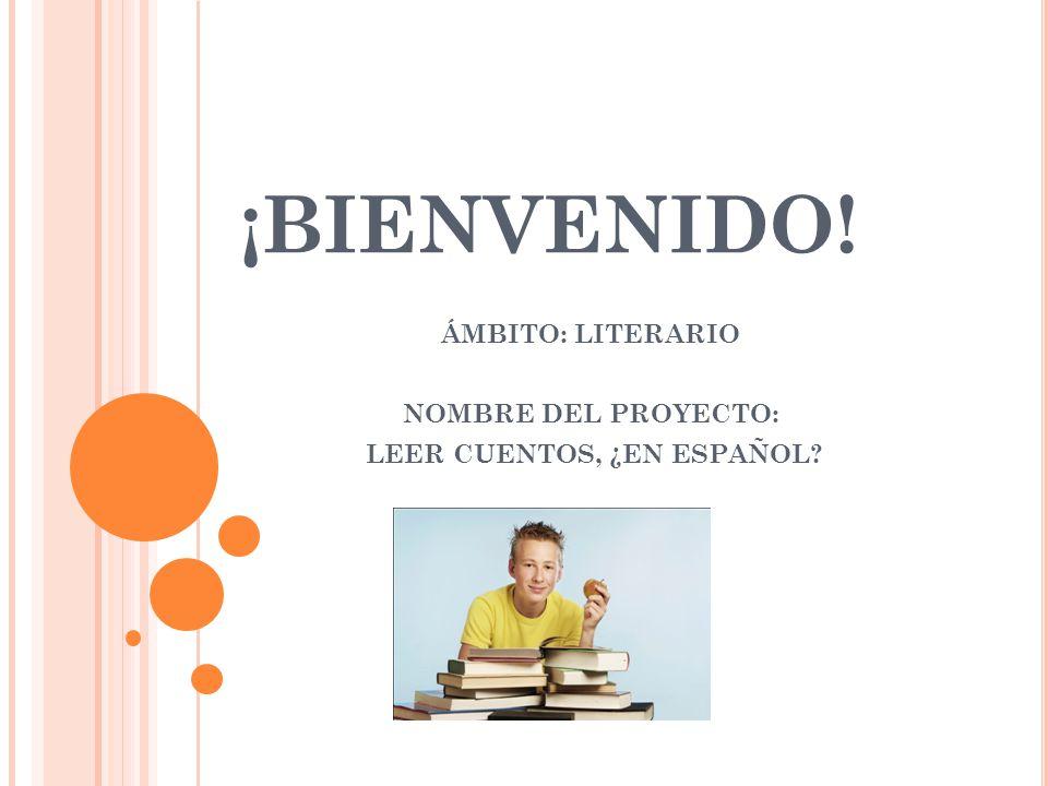 ÁMBITO: LITERARIO NOMBRE DEL PROYECTO: LEER CUENTOS, ¿EN ESPAÑOL