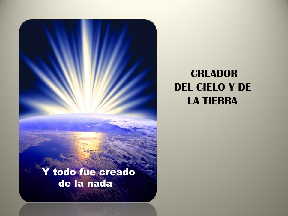 CREADOR DEL CIELO Y DE LA TIERRA Y todo fue creado de la nada