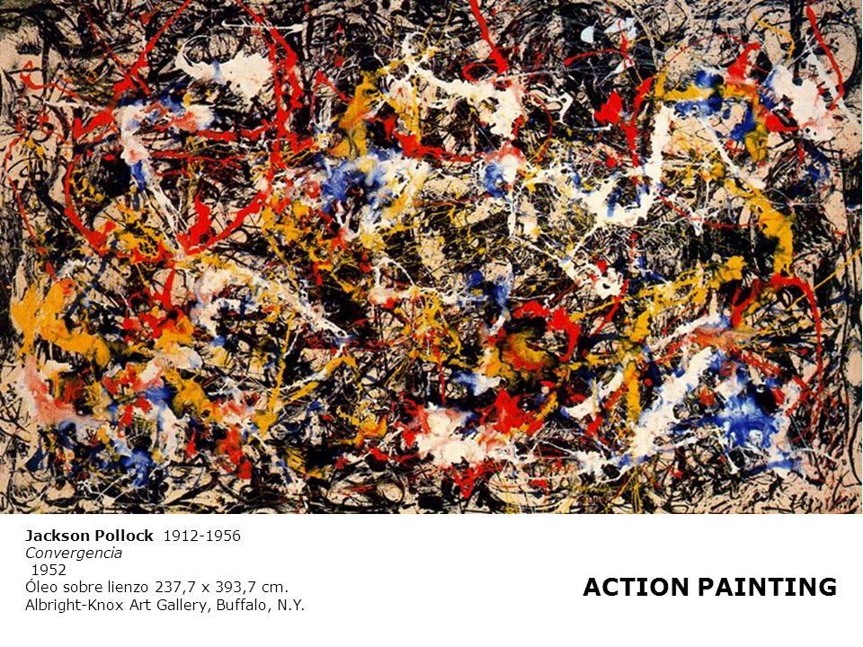 ACTION PAINTING Jackson Pollock 1912-1956 Convergencia 1952