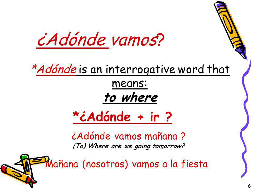 ¿Adónde vamos to where *¿Adónde + ir