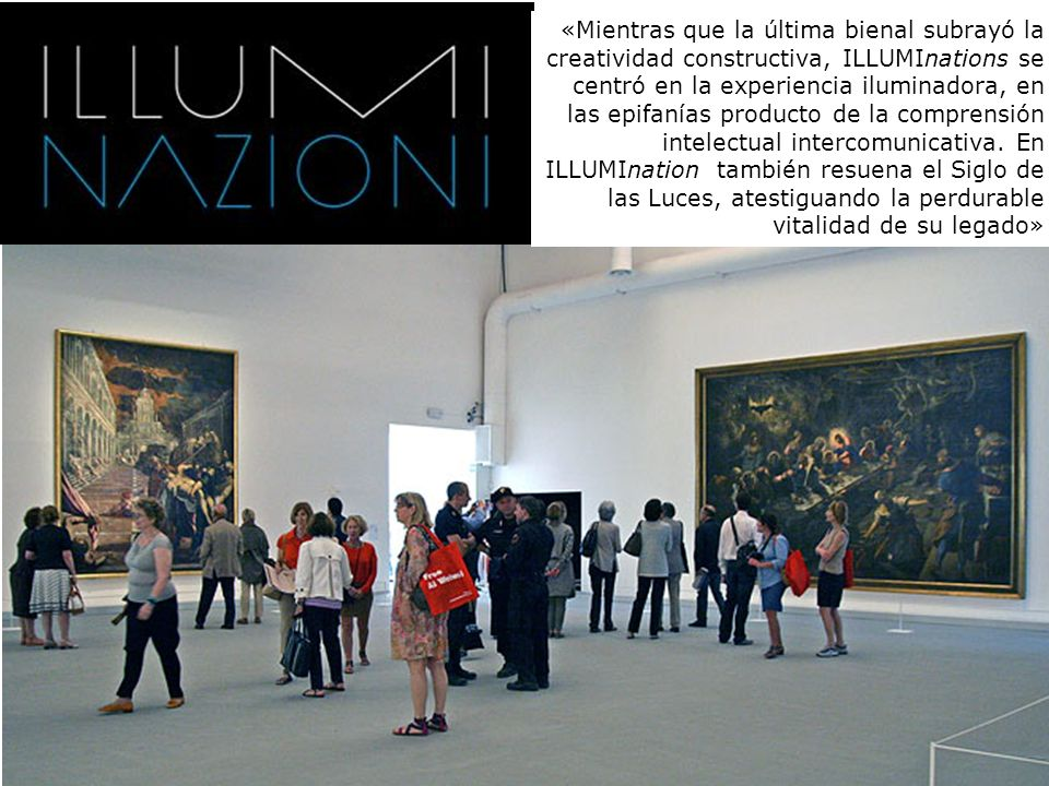 «Mientras que la última bienal subrayó la creatividad constructiva, ILLUMInations se centró en la experiencia iluminadora, en las epifanías producto de la comprensión intelectual intercomunicativa.