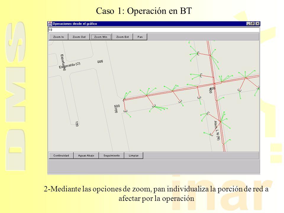 Caso 1: Operación en BT 2-Mediante las opciones de zoom, pan individualiza la porción de red a afectar por la operación.