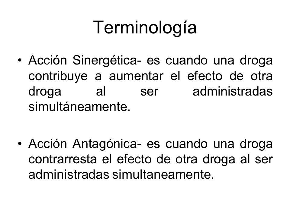 Terminología Acción Sinergética- es cuando una droga contribuye a aumentar el efecto de otra droga al ser administradas simultáneamente.