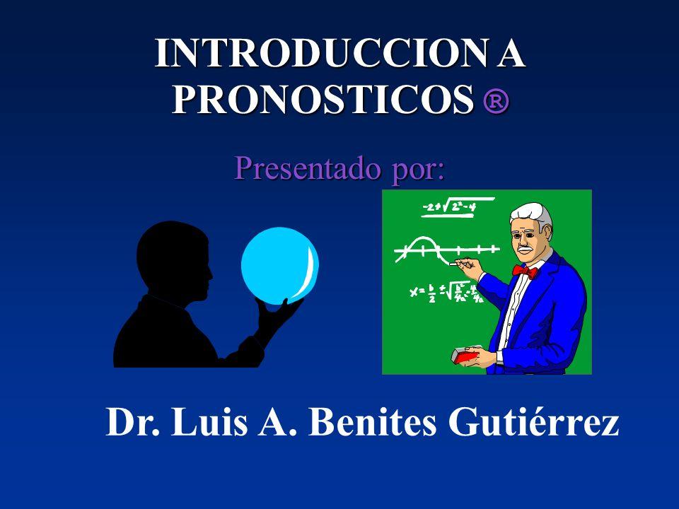 INTRODUCCION A PRONOSTICOS ® Dr. Luis A. Benites Gutiérrez