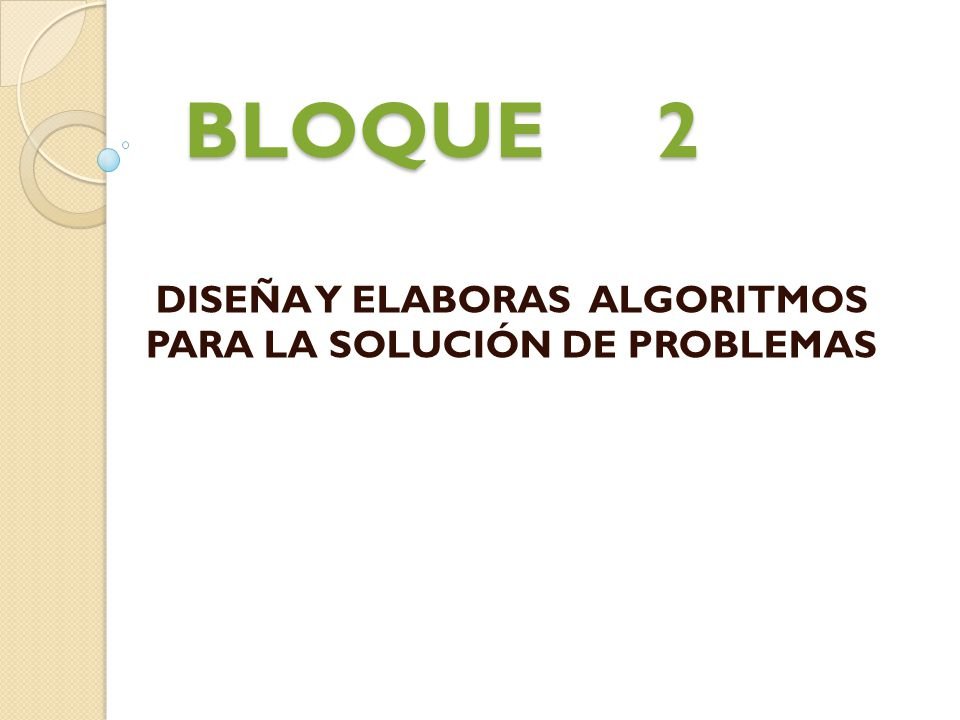 DISEÑA Y ELABORAS ALGORITMOS PARA LA SOLUCIÓN DE PROBLEMAS