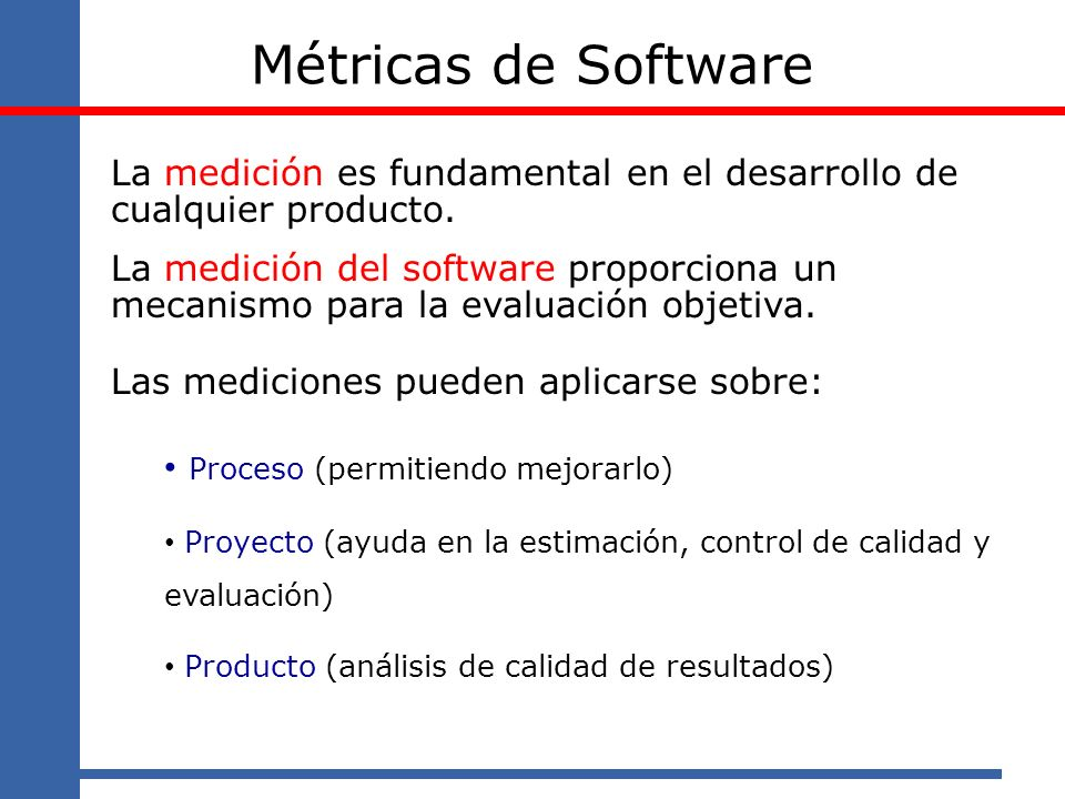 Métricas de Software La medición es fundamental en el desarrollo de cualquier producto.