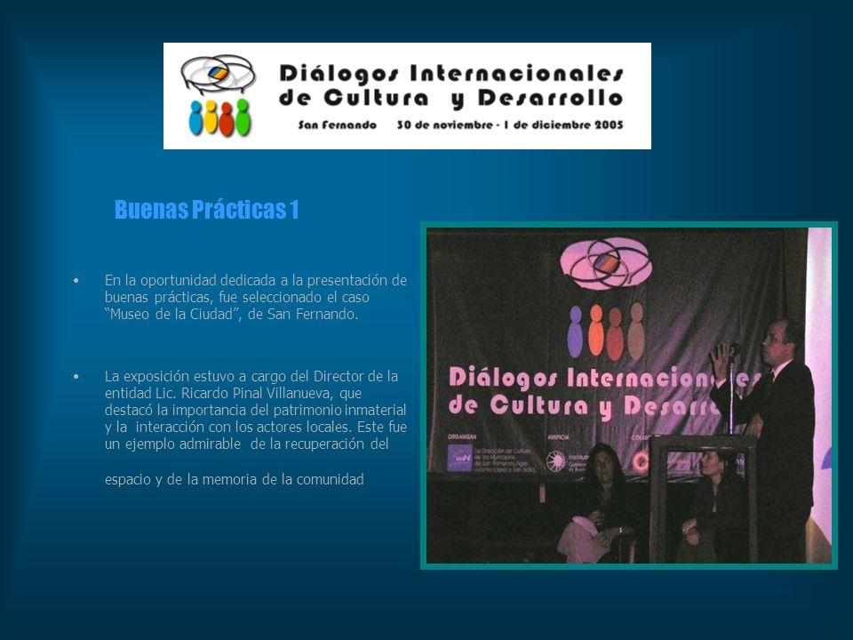 Buenas Prácticas 1 En la oportunidad dedicada a la presentación de buenas prácticas, fue seleccionado el caso Museo de la Ciudad , de San Fernando.