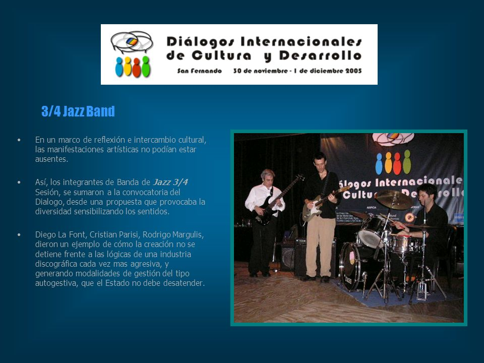 3/4 Jazz Band En un marco de reflexión e intercambio cultural, las manifestaciones artísticas no podían estar ausentes.