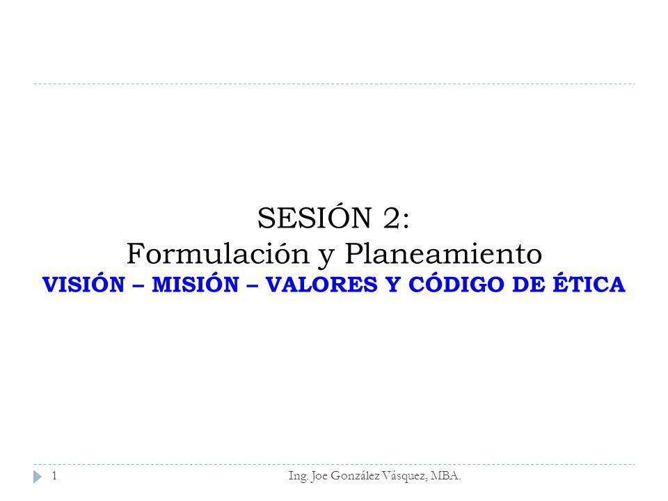 SESIÓN 2: Formulación y Planeamiento VISIÓN – MISIÓN – VALORES Y CÓDIGO DE ÉTICA