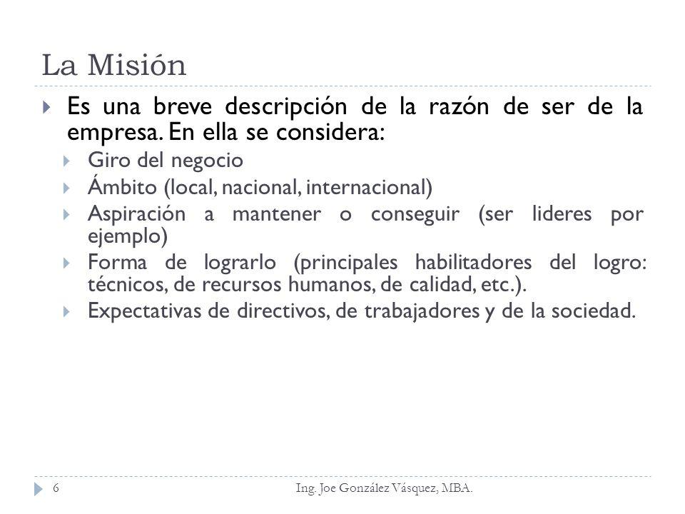 La Misión Es una breve descripción de la razón de ser de la empresa. En ella se considera: Giro del negocio.