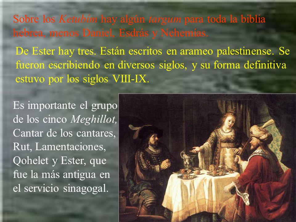 Sobre los Ketubím hay algún targum para toda la biblia hebrea, menos Daniel, Esdrás y Nehemías.